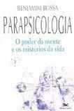 Parapsicologia - o Poder da Mente e os Misterios da Vida