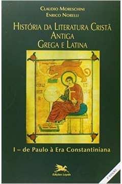 História da literatura cristã antiga grega e latina I: de Paulo à er
