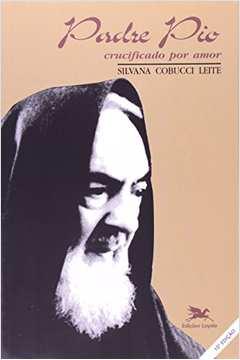 Padre Pio: crucificado por amor