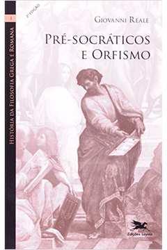 História da filosofia grega e romana I : Pré-Socráticos e Orfismo