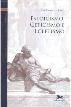 História da Filosofia Grega e Romana VI : Estoicismo, Ceticismo e Ec