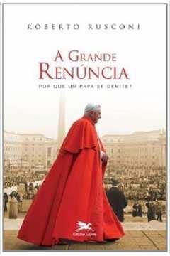 Grande Renúncia, A: Por Que Um Papa se Demite?