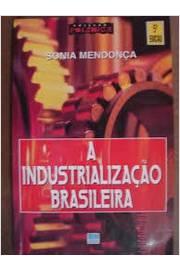 A Industrialização Brasileira - 5ª Edição - Coleção Polêmica