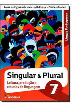 Língua Portuguesa Singula e Plural 7 Leitura, Produção Estudos de Lin de Laura de Figueiredo/ Marilza Balthasar/shirley pela Moderna (2015)