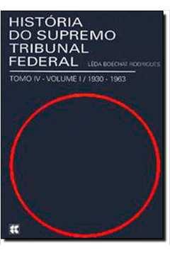 História Do Supremo Tribunal Federal - Tomo IV - Volumes I / 1930-1963