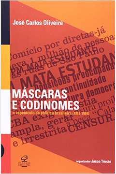 Máscaras e Codinomes o Espetáculo da Política Brasileira