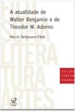 A Atualidade de Walter Benjamin e de Theodor W. Adorno