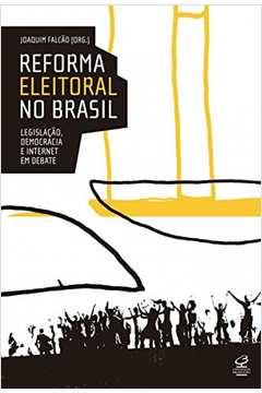Reforma Eleitoral no Brasil - Legislação, Democracia e Internet...