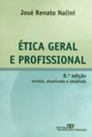 ETICA GERAL E PROFISSIONAL 8ª ED REVISTA ATUALIZADA E AMPLIA