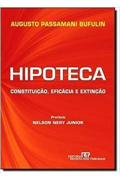 Hipoteca Constituiçao Eficacia e Extinçao