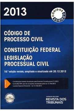 Código de Processo Civil: Constituicão Federal, Legislacão Processual Civil - Colecão Rt Códigos - 2013