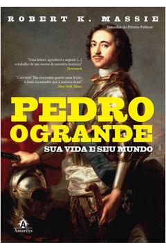 Pedro, o Grande - Sua Vida e Seu Mundo