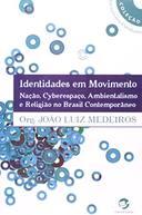 Identidades Em Movimento: Nação, Cyberespaço, Ambientalismo e Religião no Brasil Contemporâneo