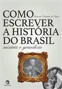 Como Escrever a História do Brasil: Miséria e Grandeza