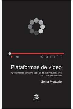 Plataformas de Video Apontamentos para uma Ecologia do Audiovisual da Web na Contemporaneidade