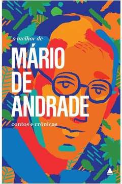 O Melhor de Mário de Andrade Contos e Crônicas