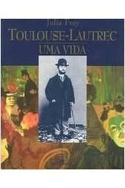 Toulouse-lautrec: Uma Vida