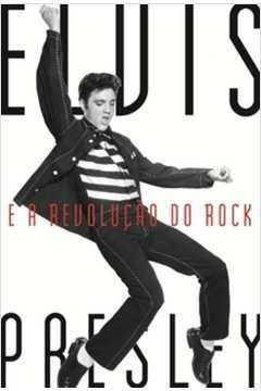 Elvis Presley E A Revolucao Do Rock
