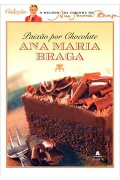 Paixão por Chocolate - Colecão O Melhor da Cozinha de Ana Maria Braga