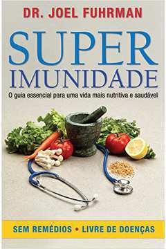 super imunidade o guia essencial para uma vida mais nutritiva e saudavel