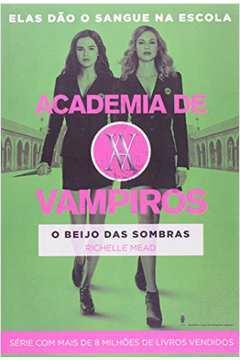 O Beijos Das Sombras - Academia De Vampiros
