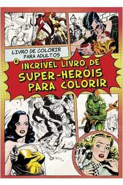 O Incrível Livro de Super Heróis para Colorir