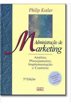 Administracao De Marketing - Analise, Planejamento, Implementacao E Co