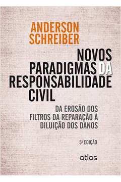 Novos Paradigmas da Responsabilidade Civil: da Erosão dos Filtros da Reparacão À Diluicão dos Danos