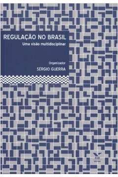 Regulacao no Brasil uma Visao Multidisciplinar