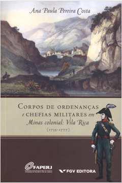 Corpos de Ordenancas e Chefias Militares Em Minas Colonial Vila Rica 1735 1777