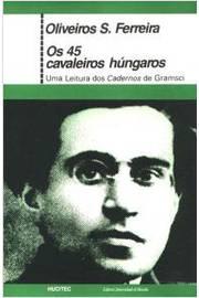 Os 45 Cavaleiros Hungaros - Uma Leitura Dos Cadernos De Gramsci