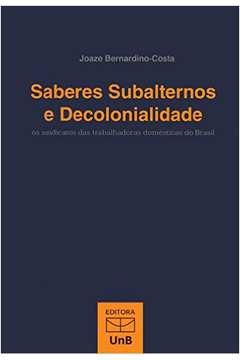 Saberes Subalternos e Decolonialidade os Sindicatos das Trabalhadoras Domesticas do Brasil