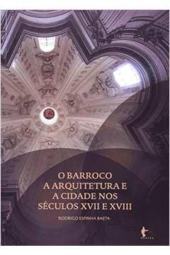 O Barroco a Arquitetura e a Cidade nos Seculos XVII e XVIII