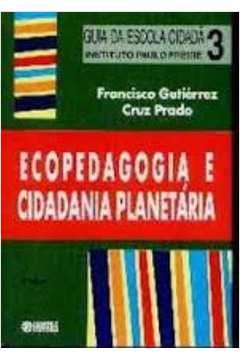 ECOPEDAGOGIA E CIDADANIA PLANETARIA / GUIA DA ESCOLA CIDADA VOLUME 3 / 3ª EDICAO