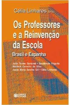 Os Professores e a Reinvenção da Escola - Brasil e Espanha