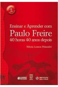 Ensinar e Aprender com Paulo Freire 40 horas 40 anos depois