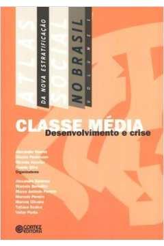 Classe Media Desenvolvimento e Crise: Atlas da Nova Estratificacão Social