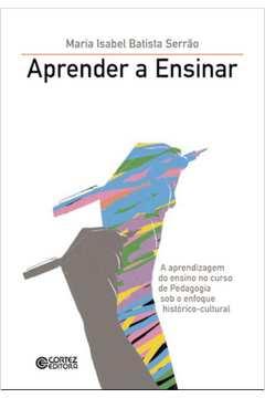 Aprender A Ensinar - Aprendizagem Do Ensino No Curso De Pedagogia Sob O Enfoque Historico-Cultural