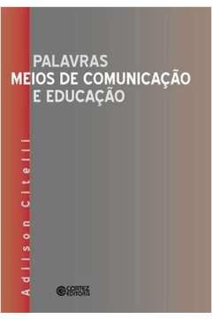 Palavras Meios de Comunicacao e Educacao