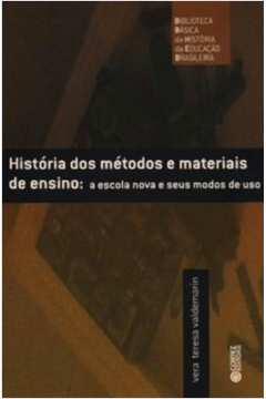 Historia dos Metodos e Materiais de Ensino - a Escola Nova e seus Modos de Uso