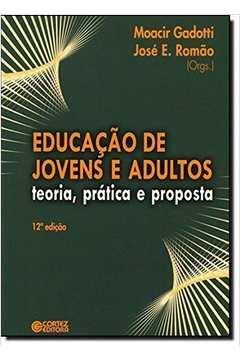 Educacão de Jovens e Adultos: Teoria, Prática e Proposta