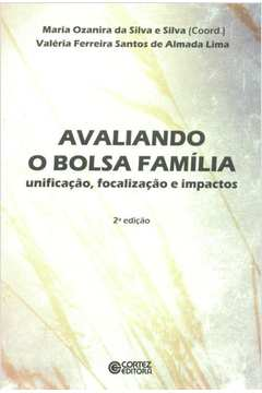 Avaliando o Bolsa Família: Unificação, Focalização e Impactos