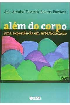 Alem do Corpo: Uma Experiencia em Arte - Educacao - Livro