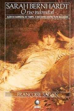 Sarah Bernhardt: o Riso Indomável