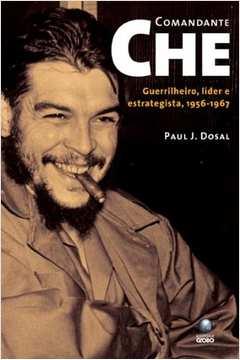 Comandante Che - Guerrilheiro, líder e estrategista, 1956-1967 de Paul J. Dosal pela Globo (2008)