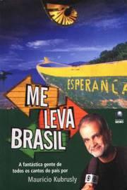 Me Leva Brasil - a Fantástica Gente de Todos os Cantos do País.