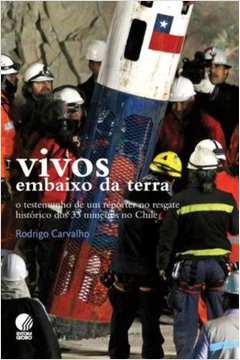Vivos embaixo da terra: O testemunho de um repórter no resgate