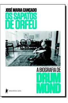 Os Sapatos de Orfeu. Biografia de Carlos Drummond de Andrade