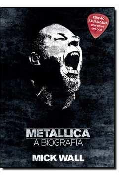 Livro Metallica a Biografia Mick Wall
