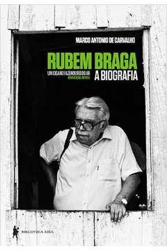 Rubem Braga - um Cigano Fazendeiro do Ar - a Biografia